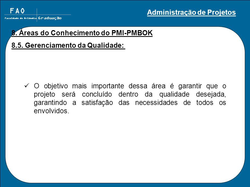 FAO Faculdade de Orlândia Graduação 8. Áreas do Conhecimento do PMI-PMBOK 8.5. Gerenciamento da Qualidade: O objetivo mais importante dessa área é gar