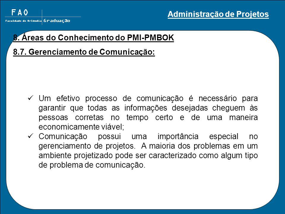 FAO Faculdade de Orlândia Graduação 8. Áreas do Conhecimento do PMI-PMBOK 8.7. Gerenciamento de Comunicação: Um efetivo processo de comunicação é nece