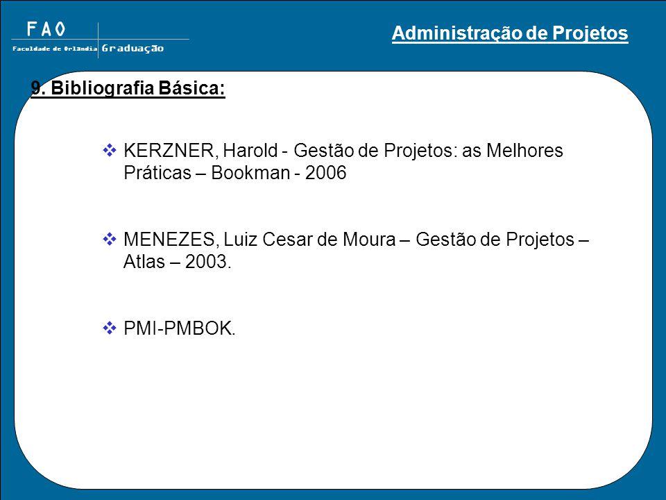 FAO Faculdade de Orlândia Graduação 9. Bibliografia Básica:  KERZNER, Harold - Gestão de Projetos: as Melhores Práticas – Bookman - 2006  MENEZES, L