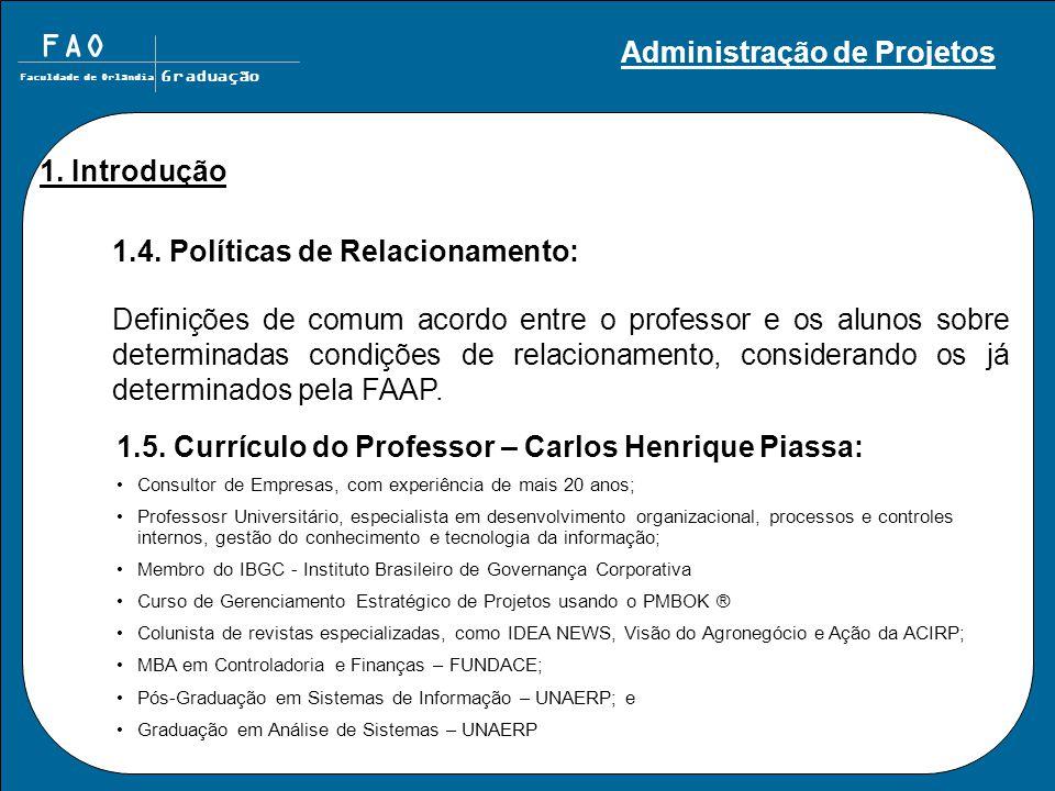 FAO Faculdade de Orlândia Graduação 1.4. Políticas de Relacionamento: Definições de comum acordo entre o professor e os alunos sobre determinadas cond