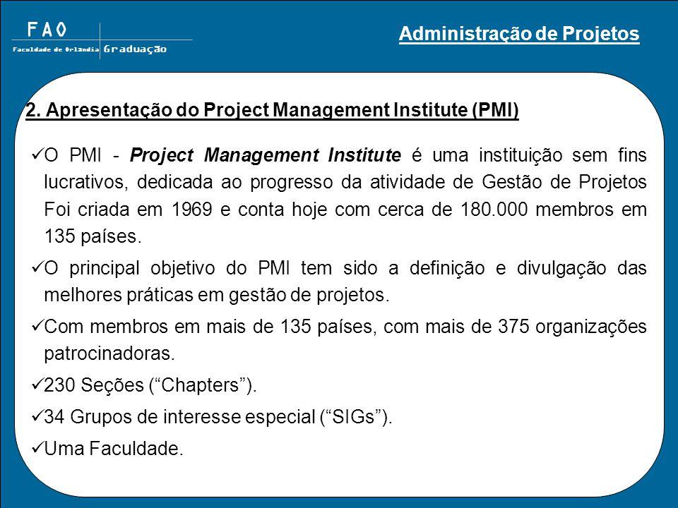 FAO Faculdade de Orlândia Graduação 2. Apresentação do Project Management Institute (PMI) O PMI - Project Management Institute é uma instituição sem f