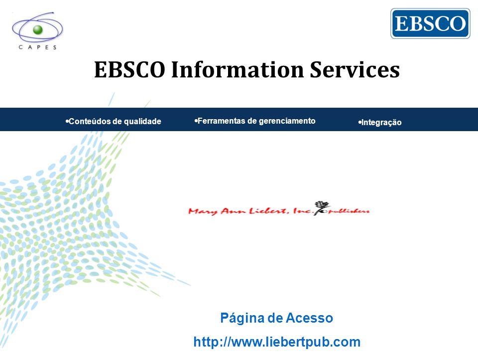 EBSCO Information Services  Conteúdos de qualidade  Ferramentas de gerenciamento  Integração Página de Acesso http://www.liebertpub.com