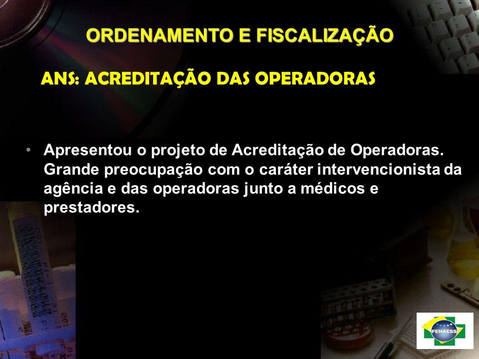ORDENAMENTO E FISCALIZAÇÃO ANS: ACREDITAÇÃO DAS OPERADORAS Apresentou o projeto de Acreditação de Operadoras. Grande preocupação com o caráter interve