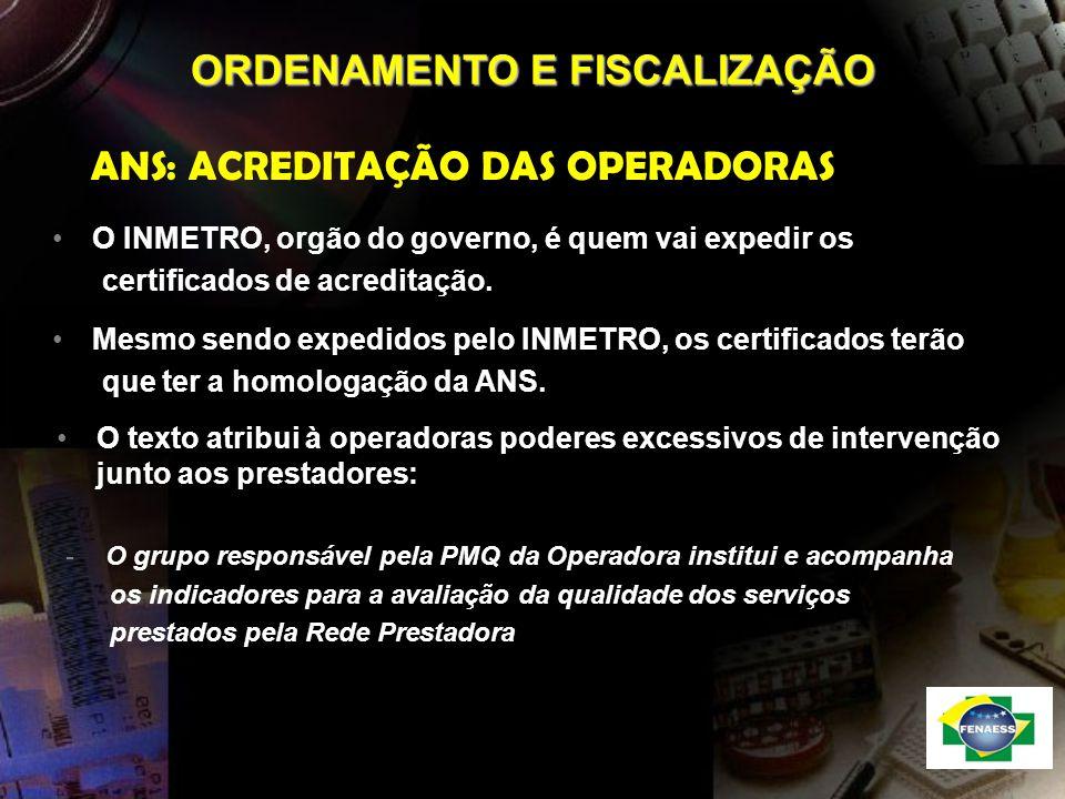ORDENAMENTO E FISCALIZAÇÃO ANS: ACREDITAÇÃO DAS OPERADORAS O INMETRO, orgão do governo, é quem vai expedir os certificados de acreditação. Mesmo sendo
