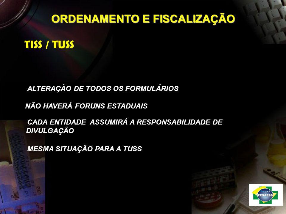 ORDENAMENTO E FISCALIZAÇÃO TISS / TUSS ALTERAÇÃO DE TODOS OS FORMULÁRIOS NÃO HAVERÁ FORUNS ESTADUAIS CADA ENTIDADE ASSUMIRÁ A RESPONSABILIDADE DE DIVU