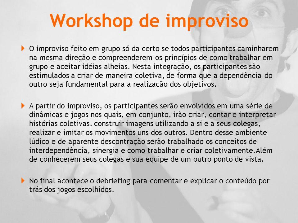Workshop de improviso  O improviso feito em grupo só da certo se todos participantes caminharem na mesma direção e compreenderem os princípios de como trabalhar em grupo e aceitar idéias alheias.