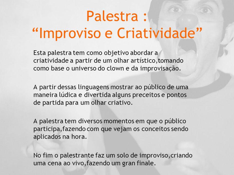 Palestra : Improviso e Criatividade Esta palestra tem como objetivo abordar a criatividade a partir de um olhar artístico,tomando como base o universo do clown e da improvisação.