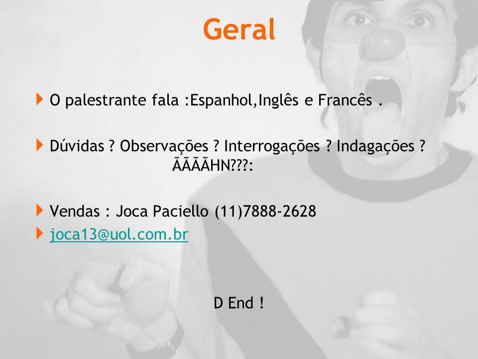 Geral  O palestrante fala :Espanhol,Inglês e Francês.