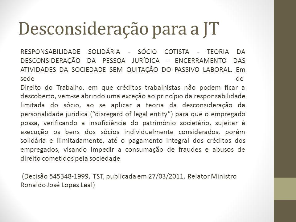 Desconsideração para a JT RESPONSABILIDADE SOLIDÁRIA - SÓCIO COTISTA - TEORIA DA DESCONSIDERAÇÃO DA PESSOA JURÍDICA - ENCERRAMENTO DAS ATIVIDADES DA SOCIEDADE SEM QUITAÇÃO DO PASSIVO LABORAL.