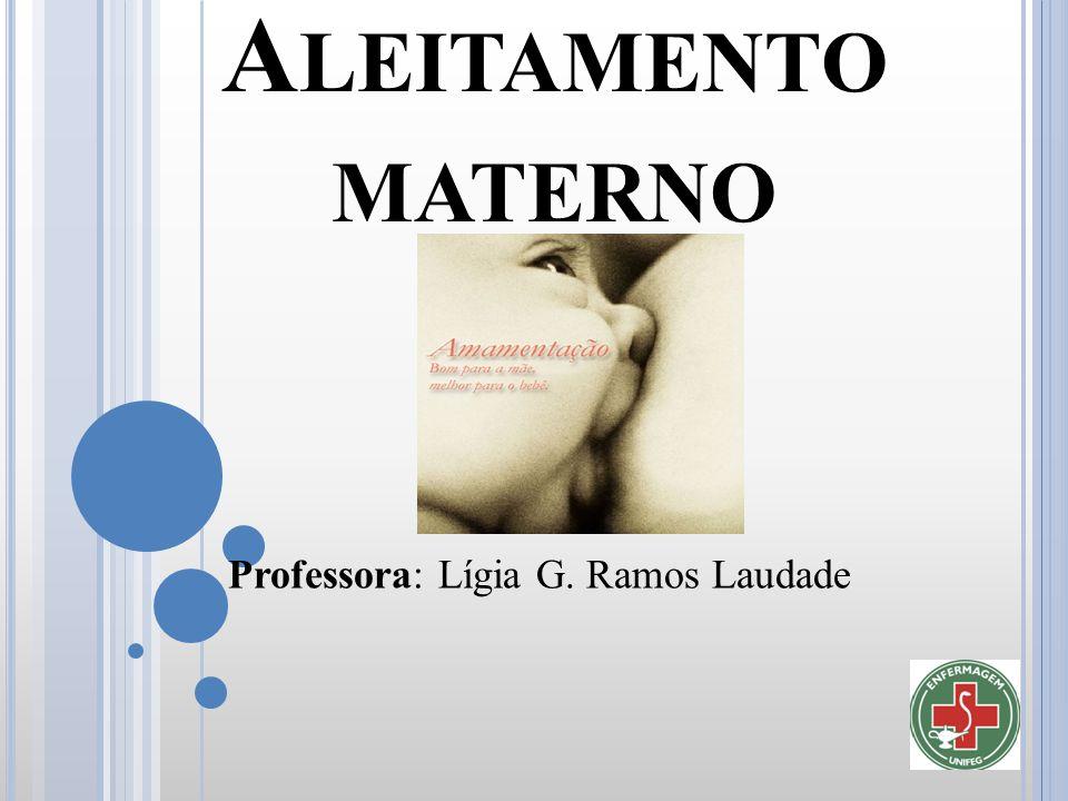 A LEITAMENTO MATERNO Professora: Lígia G. Ramos Laudade