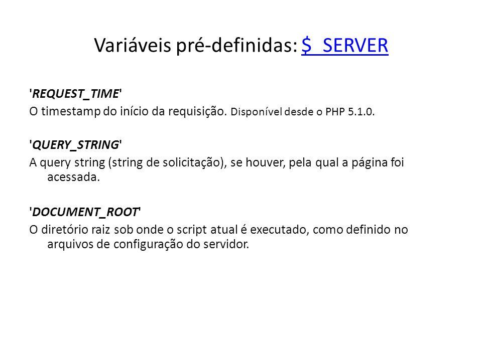 Variáveis pré-definidas: $_SERVER$_SERVER 'REQUEST_TIME' O timestamp do início da requisição. Disponível desde o PHP 5.1.0. 'QUERY_STRING' A query str