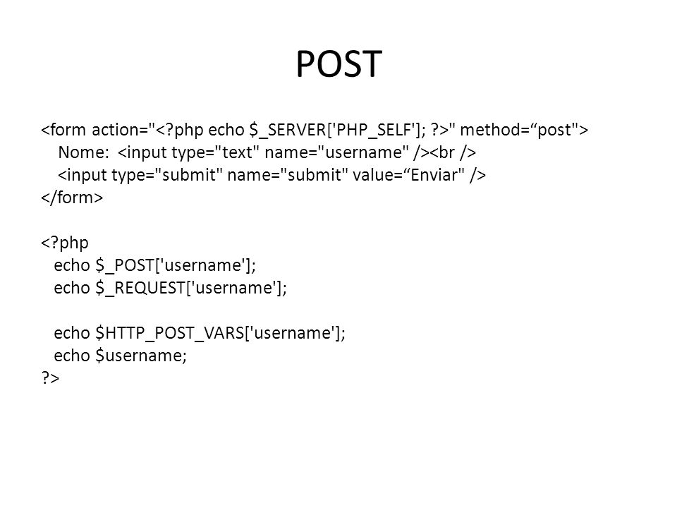 POST method= post > Nome: <?php echo $_POST[ username ]; echo $_REQUEST[ username ]; echo $HTTP_POST_VARS[ username ]; echo $username; ?>