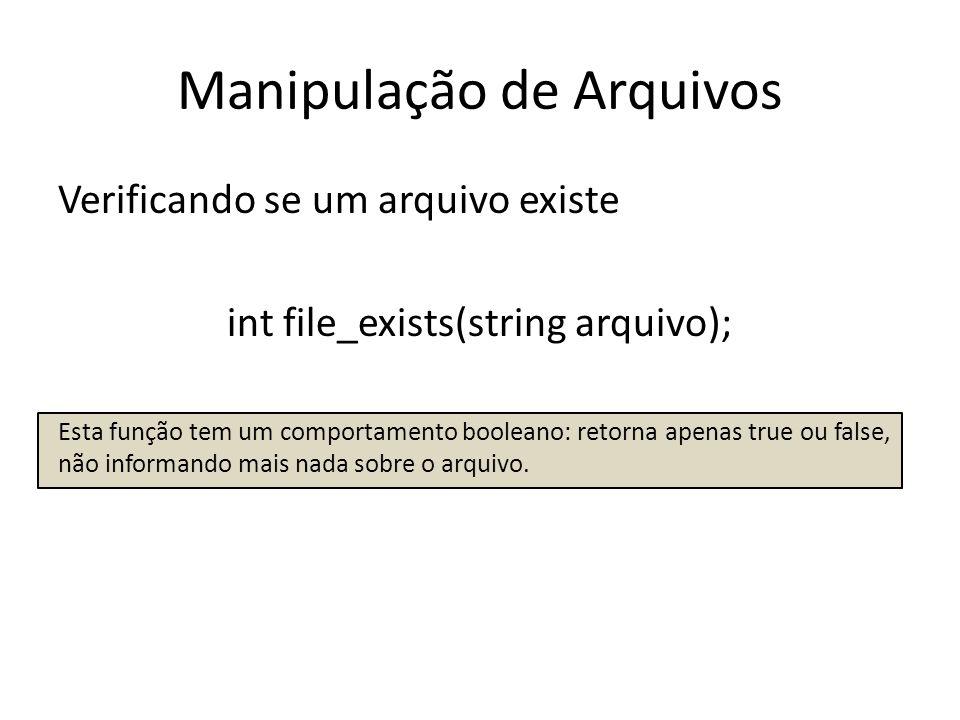 Manipulação de Arquivos Verificando se um arquivo existe int file_exists(string arquivo); Esta função tem um comportamento booleano: retorna apenas tr