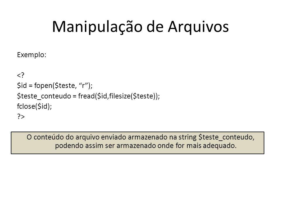 """Manipulação de Arquivos Exemplo: <? $id = fopen($teste, """"r""""); $teste_conteudo = fread($id,filesize($teste)); fclose($id); ?> O conteúdo do arquivo env"""