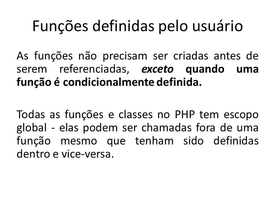 Funções definidas pelo usuário As funções não precisam ser criadas antes de serem referenciadas, exceto quando uma função é condicionalmente definida.