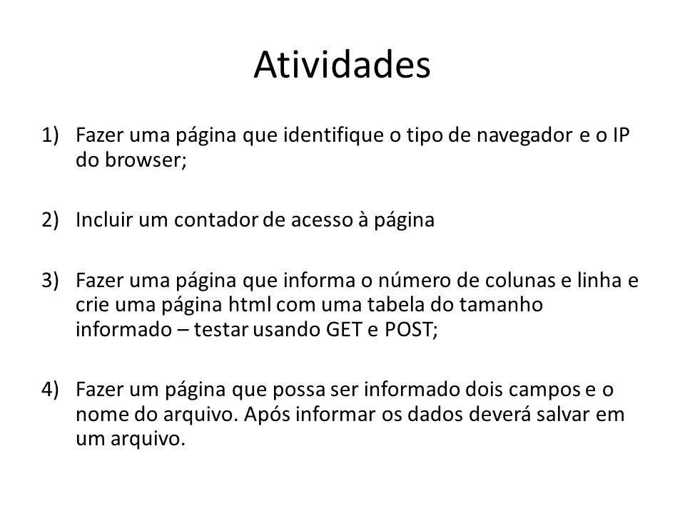 Atividades 1)Fazer uma página que identifique o tipo de navegador e o IP do browser; 2)Incluir um contador de acesso à página 3)Fazer uma página que i