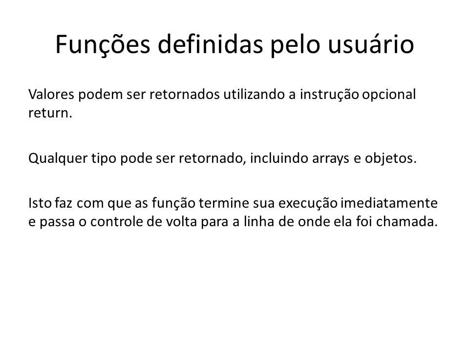 Funções definidas pelo usuário Valores podem ser retornados utilizando a instrução opcional return. Qualquer tipo pode ser retornado, incluindo arrays