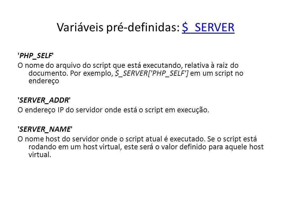 Variáveis pré-definidas: $_SERVER$_SERVER 'PHP_SELF' O nome do arquivo do script que está executando, relativa à raiz do documento. Por exemplo, $_SER