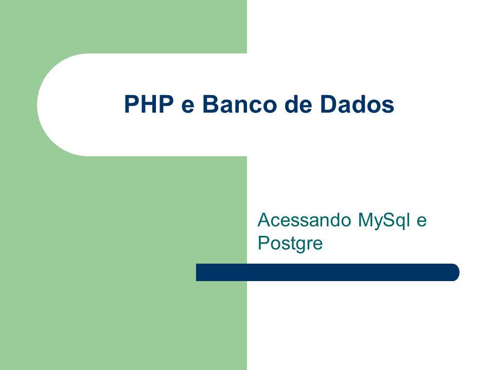 PHP e Banco de Dados Acessando MySql e Postgre
