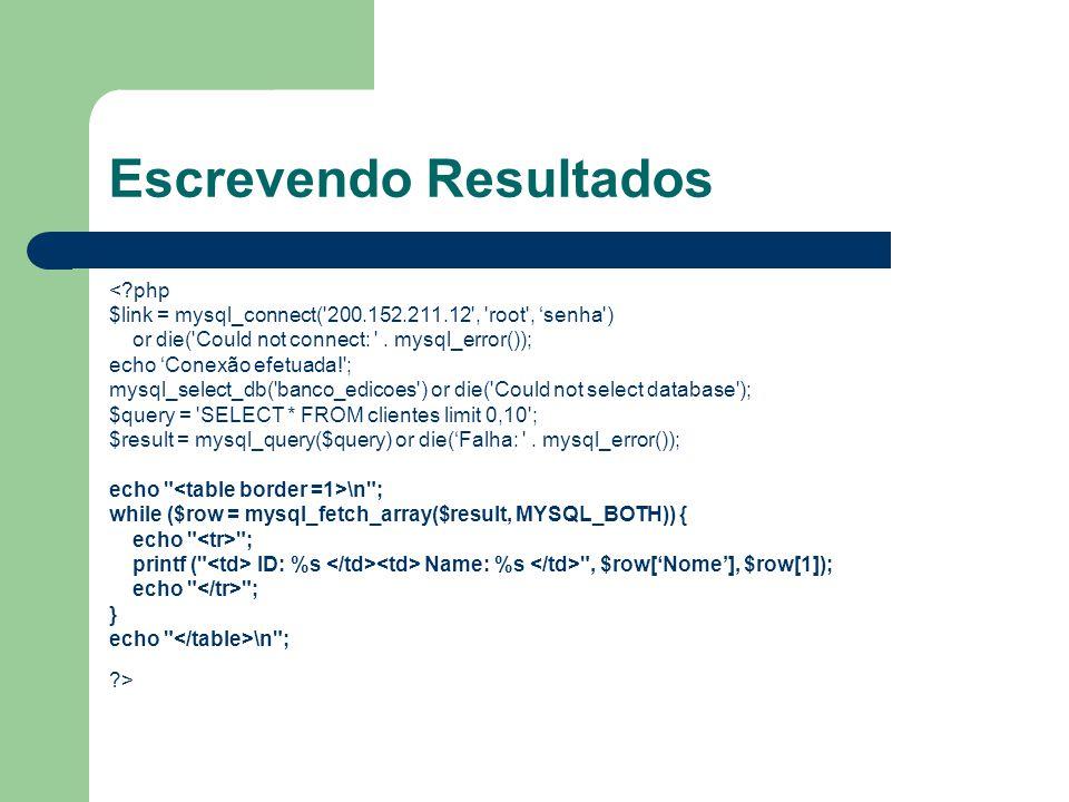 Escrevendo Resultados <?php $link = mysql_connect('200.152.211.12', 'root', 'senha') or die('Could not connect: '. mysql_error()); echo 'Conexão efetu