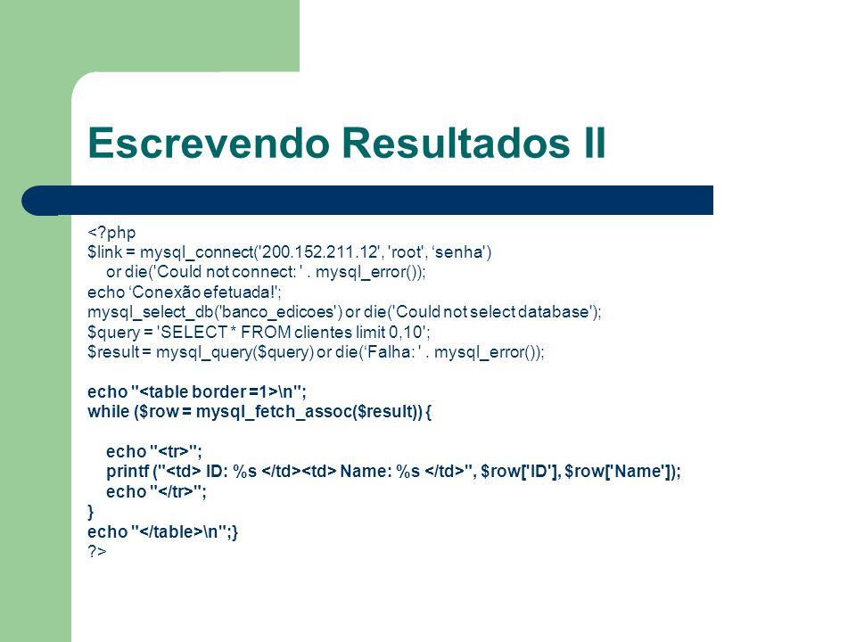 Escrevendo Resultados II <?php $link = mysql_connect('200.152.211.12', 'root', 'senha') or die('Could not connect: '. mysql_error()); echo 'Conexão ef