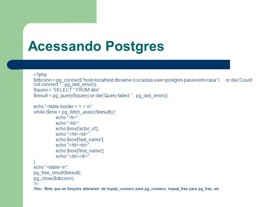 Acessando Postgres <?php $dbconn = pg_connect(