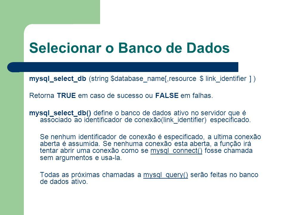 Selecionar o Banco de Dados mysql_select_db (string $database_name[,resource $ link_identifier ] ) Retorna TRUE em caso de sucesso ou FALSE em falhas.