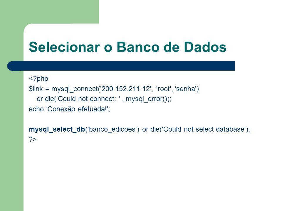 Selecionar o Banco de Dados <?php $link = mysql_connect('200.152.211.12', 'root', 'senha') or die('Could not connect: '. mysql_error()); echo 'Conexão