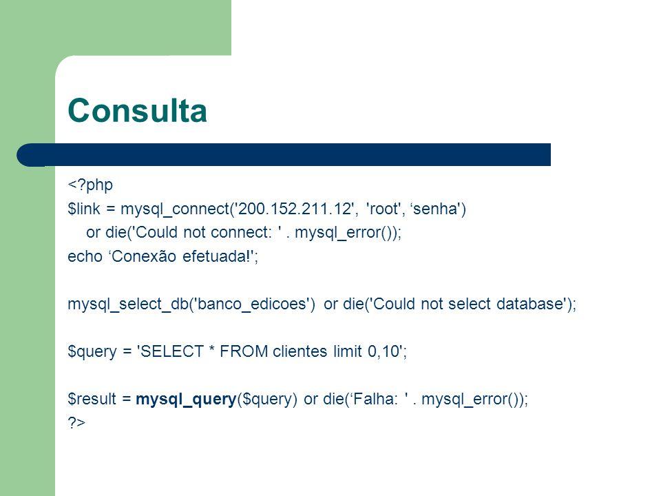 Consulta <?php $link = mysql_connect('200.152.211.12', 'root', 'senha') or die('Could not connect: '. mysql_error()); echo 'Conexão efetuada!'; mysql_