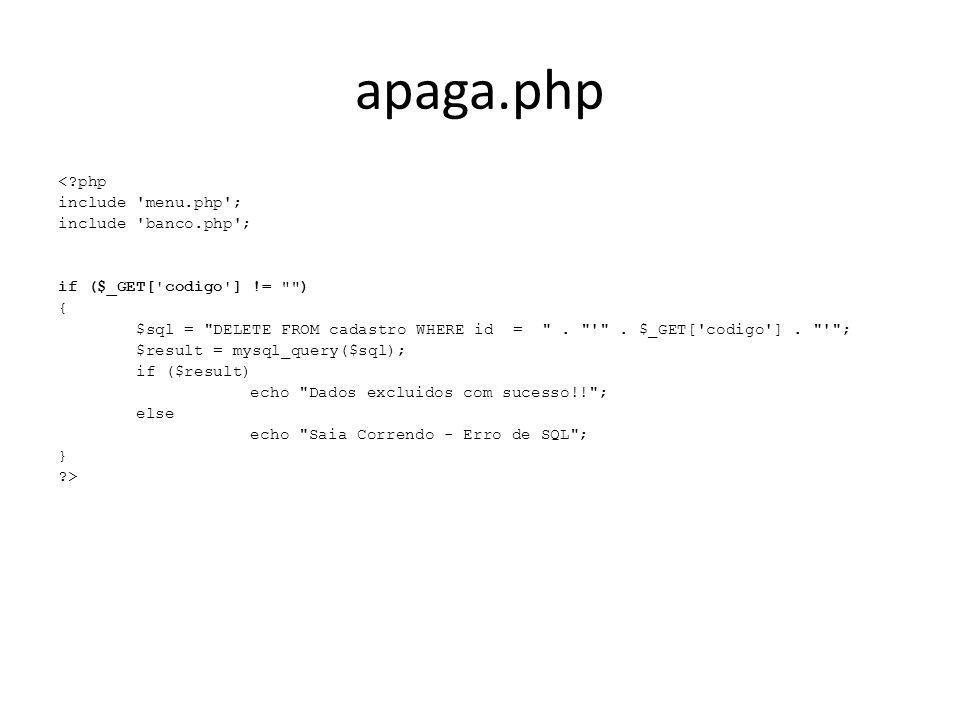 apaga.php <?php include 'menu.php'; include 'banco.php'; if ($_GET['codigo'] !=