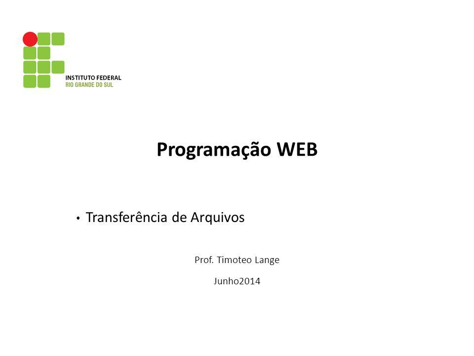 Programação WEB Transferência de Arquivos Prof. Timoteo Lange Junho2014