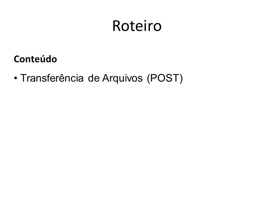 Roteiro Conteúdo Transferência de Arquivos (POST)