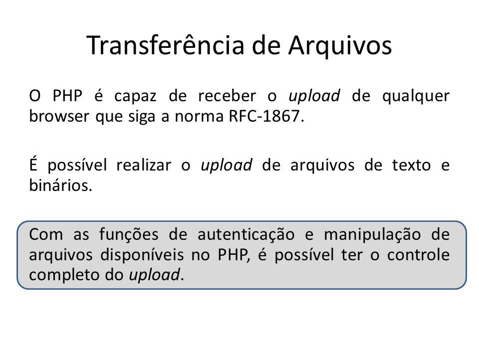 Transferência de Arquivos A transferência é basicamente realizada por dois elementos: a)formulário (html) de seleção de arquivos b)Um script.php para receber os dados do formulário.