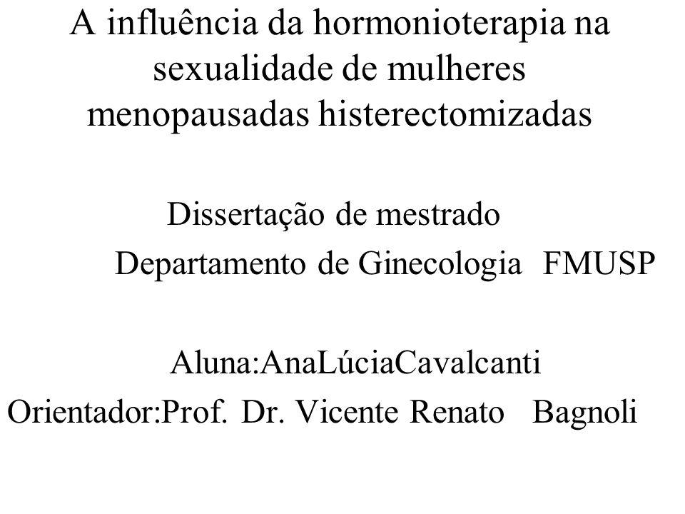 A influência da hormonioterapia na sexualidade de mulheres menopausadas histerectomizadas Dissertação de mestrado Departamento de Ginecologia FMUSP Al