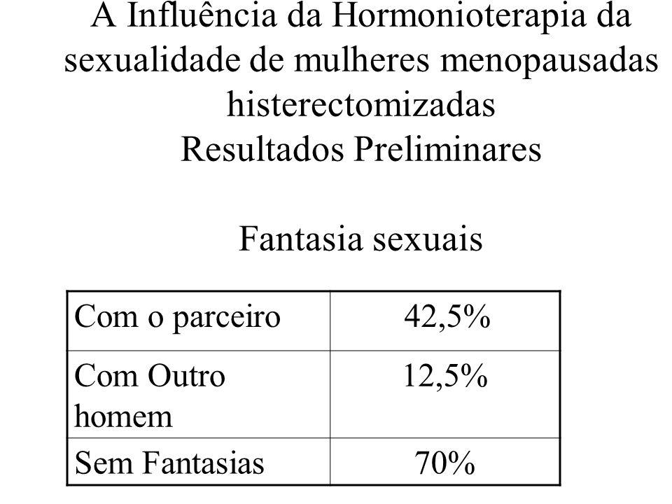 A Influência da Hormonioterapia da sexualidade de mulheres menopausadas histerectomizadas Resultados Preliminares Fantasia sexuais Com o parceiro 42,5