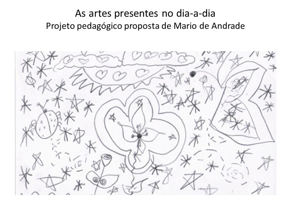 As artes presentes no dia-a-dia Projeto pedagógico proposta de Mario de Andrade