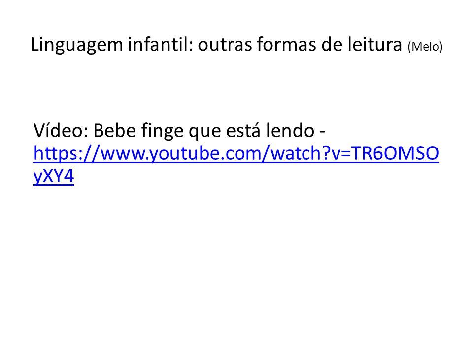 Linguagem infantil: outras formas de leitura (Melo) Vídeo: Bebe finge que está lendo - https://www.youtube.com/watch?v=TR6OMSO yXY4 https://www.youtube.com/watch?v=TR6OMSO yXY4