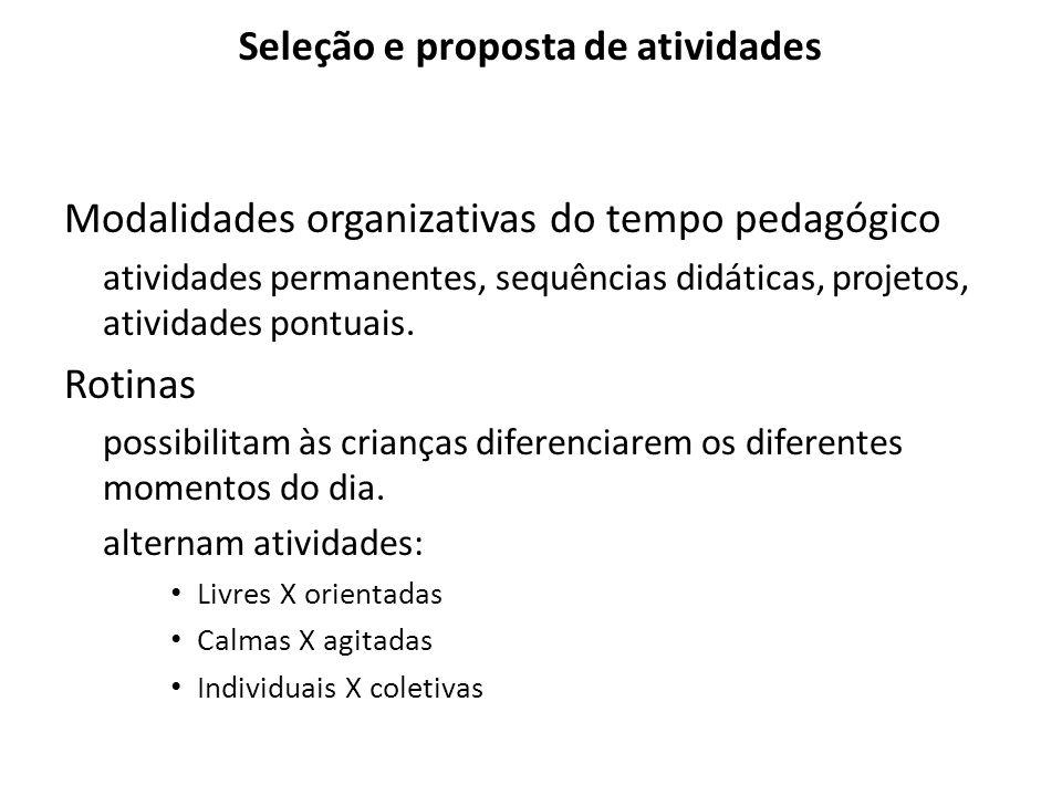 Seleção e proposta de atividades Modalidades organizativas do tempo pedagógico atividades permanentes, sequências didáticas, projetos, atividades pontuais.