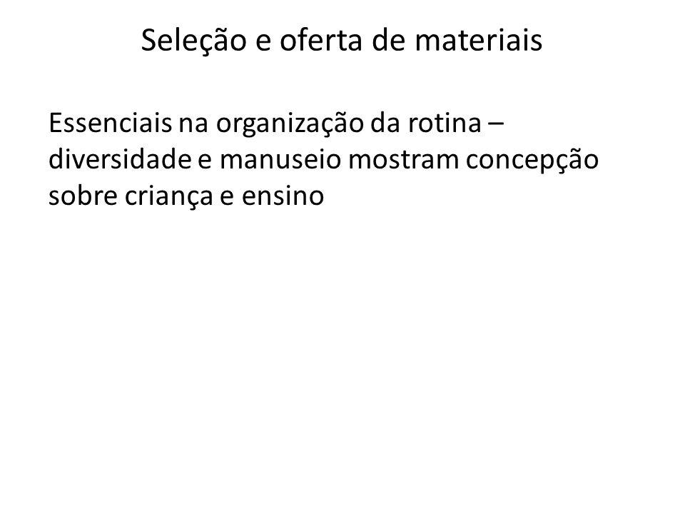 Seleção e oferta de materiais Essenciais na organização da rotina – diversidade e manuseio mostram concepção sobre criança e ensino