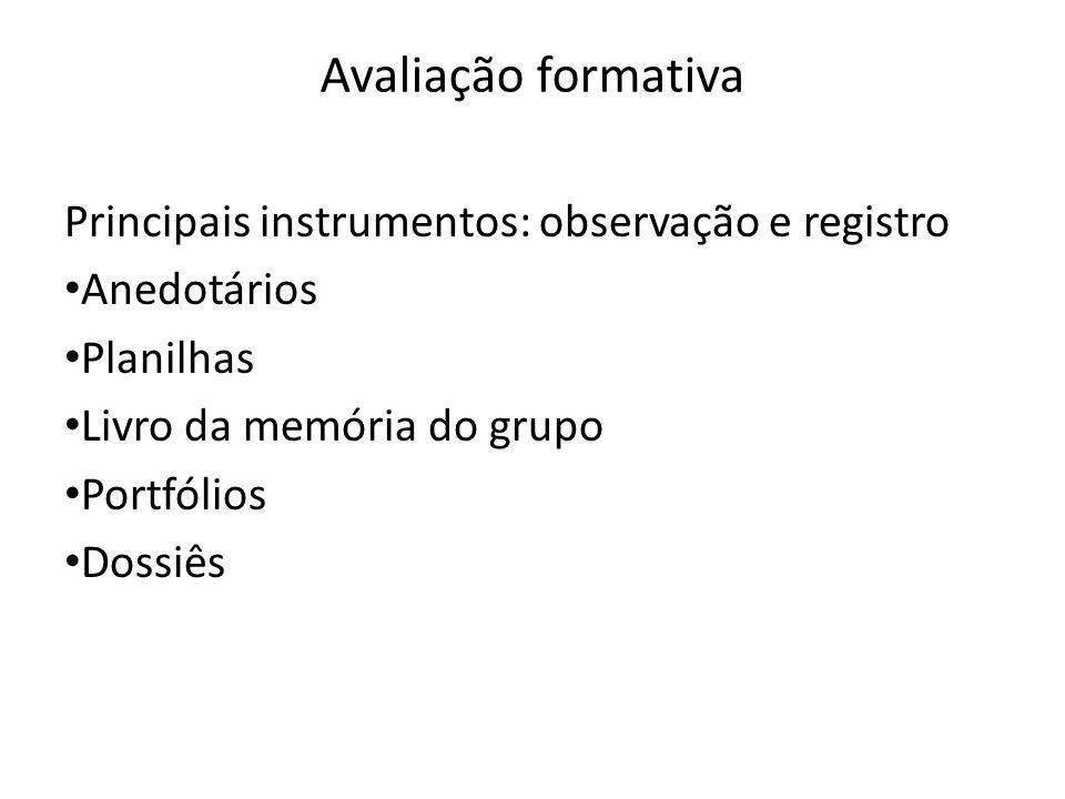 Avaliação formativa Principais instrumentos: observação e registro Anedotários Planilhas Livro da memória do grupo Portfólios Dossiês