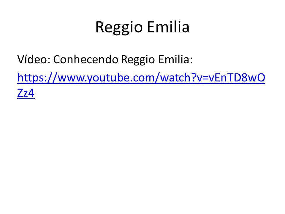 Reggio Emilia Vídeo: Conhecendo Reggio Emilia: https://www.youtube.com/watch?v=vEnTD8wO Zz4