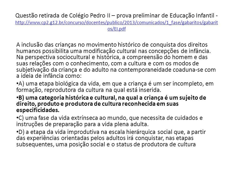 Questão retirada de Colégio Pedro II – prova preliminar de Educação Infantil - http://www.cp2.g12.br/concurso/docentes/publico/2013/comunicados/1_fase