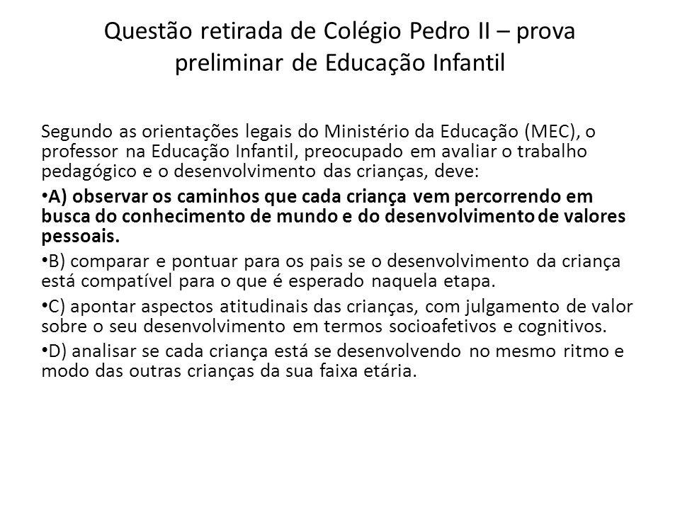 Questão retirada de Colégio Pedro II – prova preliminar de Educação Infantil Segundo as orientações legais do Ministério da Educação (MEC), o professo