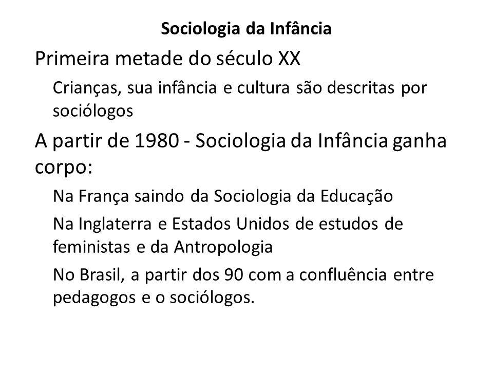 Sociologia da Infância Primeira metade do século XX Crianças, sua infância e cultura são descritas por sociólogos A partir de 1980 - Sociologia da Inf