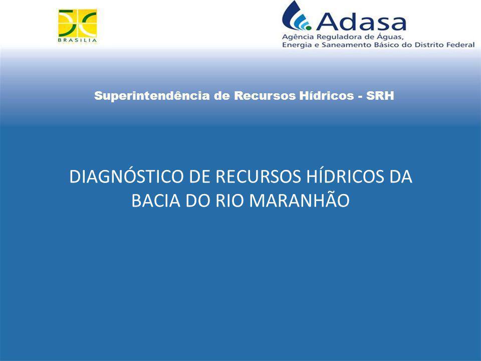 Superintendência de Recursos Hídricos - SRH DIAGNÓSTICO DE RECURSOS HÍDRICOS DA BACIA DO RIO MARANHÃO