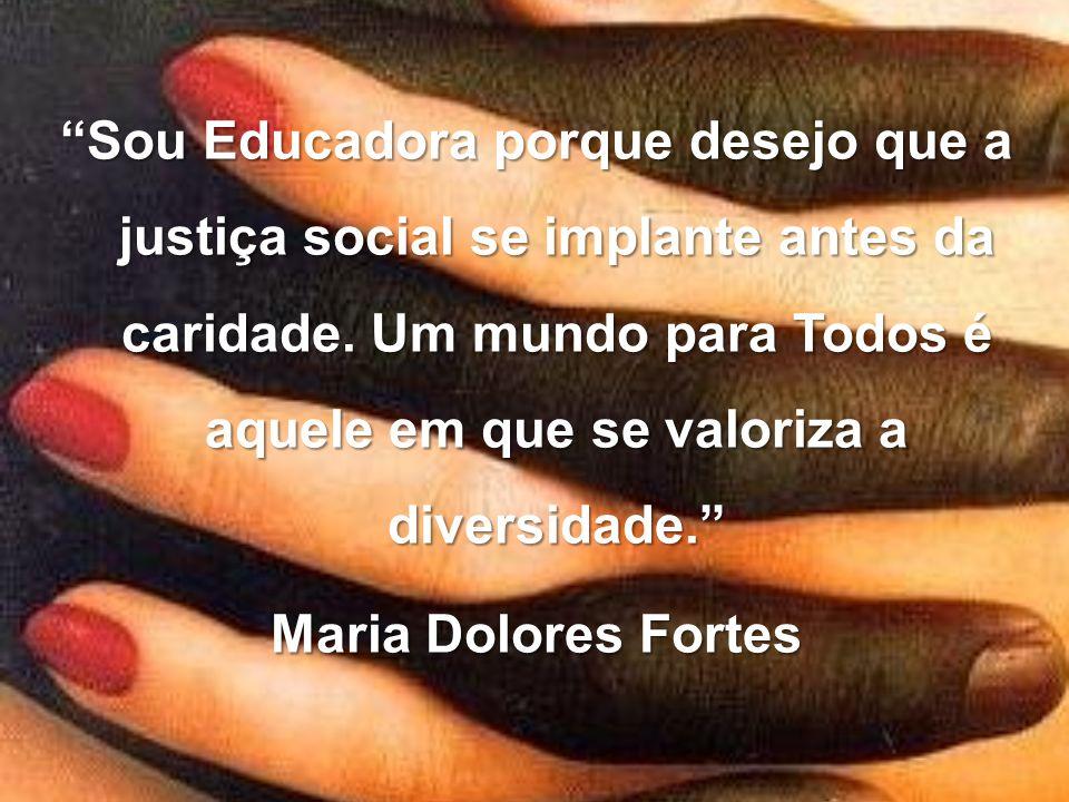 Sou Educadora porque desejo que a justiça social se implante antes da caridade.