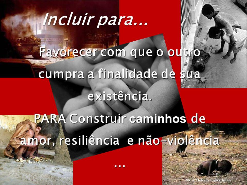 Maria Dolores Fortes Alves 5 Favorecer com que o outro cumpra a finalidade de sua existência.