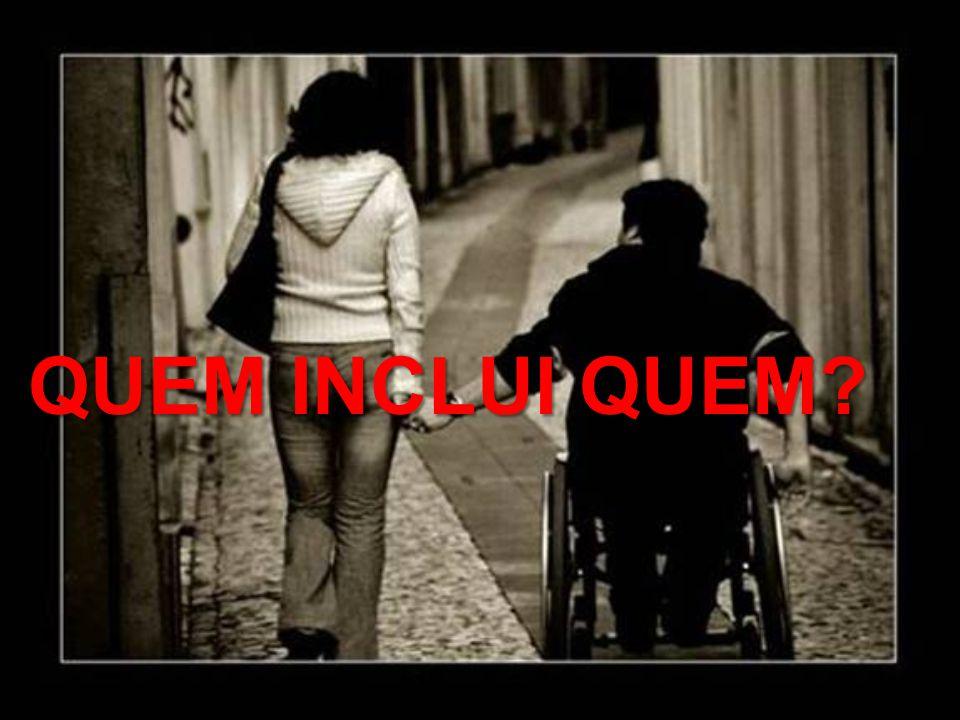 O outro tem deficiência ou eu tenho deficiência em ver e aceitar o outro como LEGÍTIMO, ÚNICO E SINGULAR.