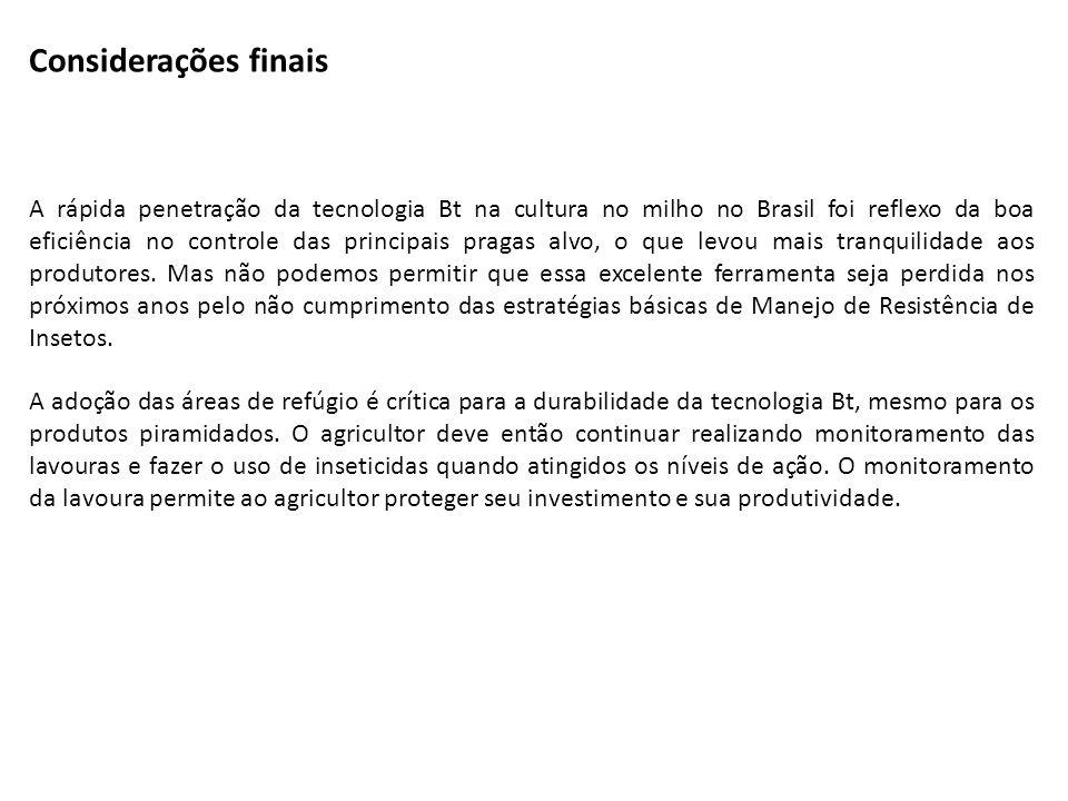 Considerações finais A rápida penetração da tecnologia Bt na cultura no milho no Brasil foi reflexo da boa eficiência no controle das principais praga