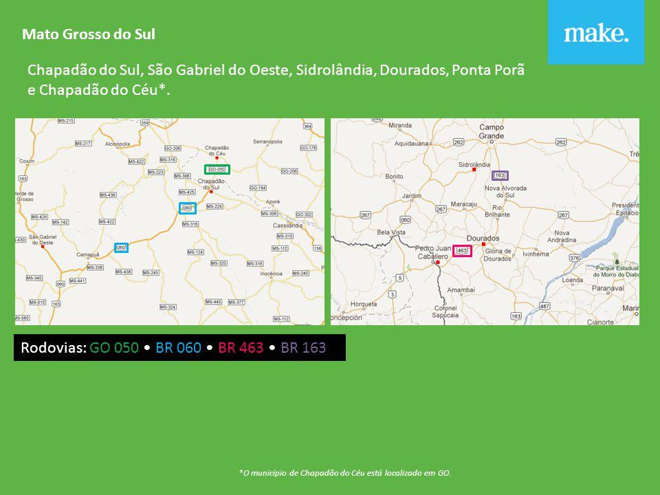Mato Grosso do Sul Chapadão do Sul, São Gabriel do Oeste, Sidrolândia, Dourados, Ponta Porã e Chapadão do Céu*.